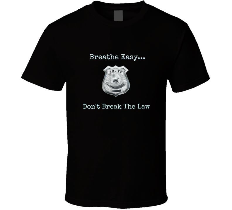 Breathe Easy Novelty Police T Shirt Law Enforcement Fashion Tee