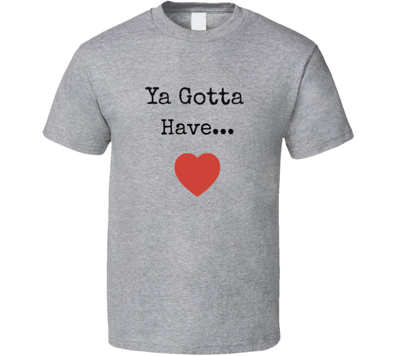 Ya Gotta Have Heart T-Shirt Unisex Novelty Motivation InspireTee Clothing New