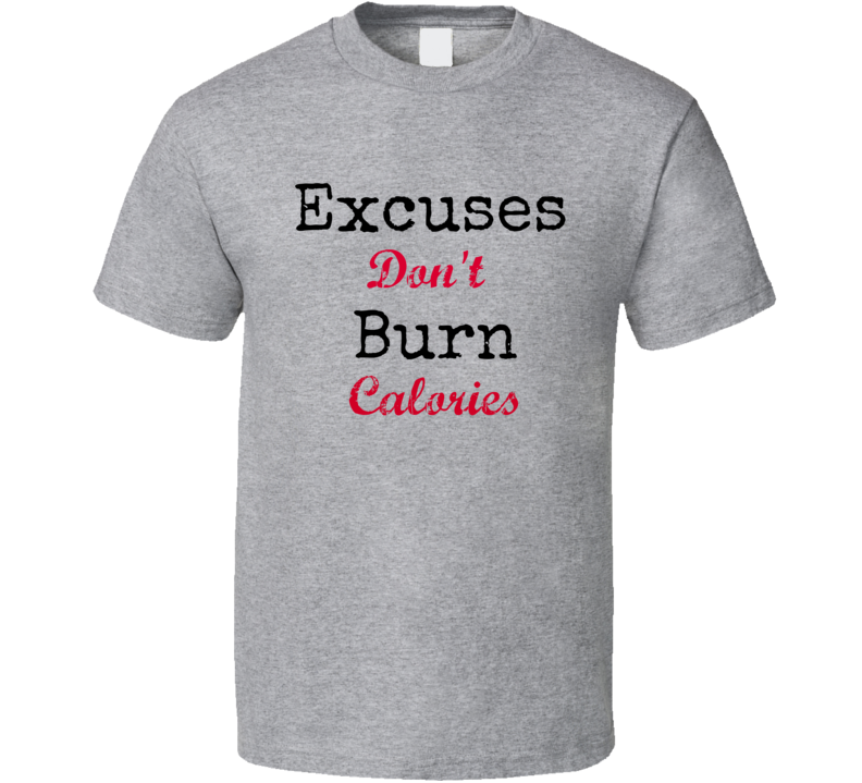 Excuses Don't Burn Calories Novelty T-Shirt Fun Gift Clothing New