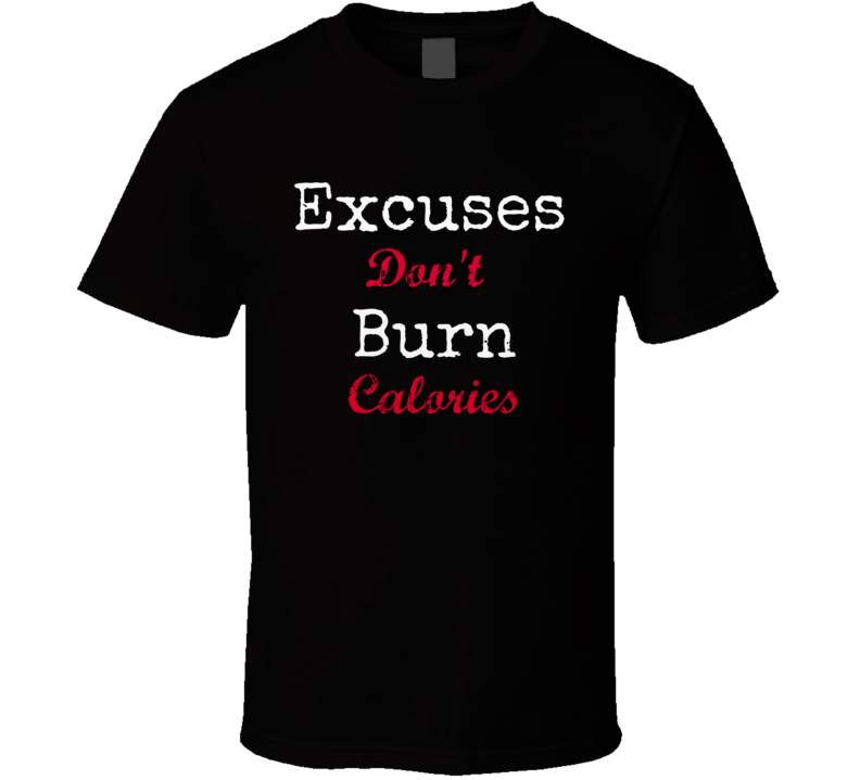 Excuses Don't Burn Calories Novelty Gym T-Shirt Fun Gift Clothing New