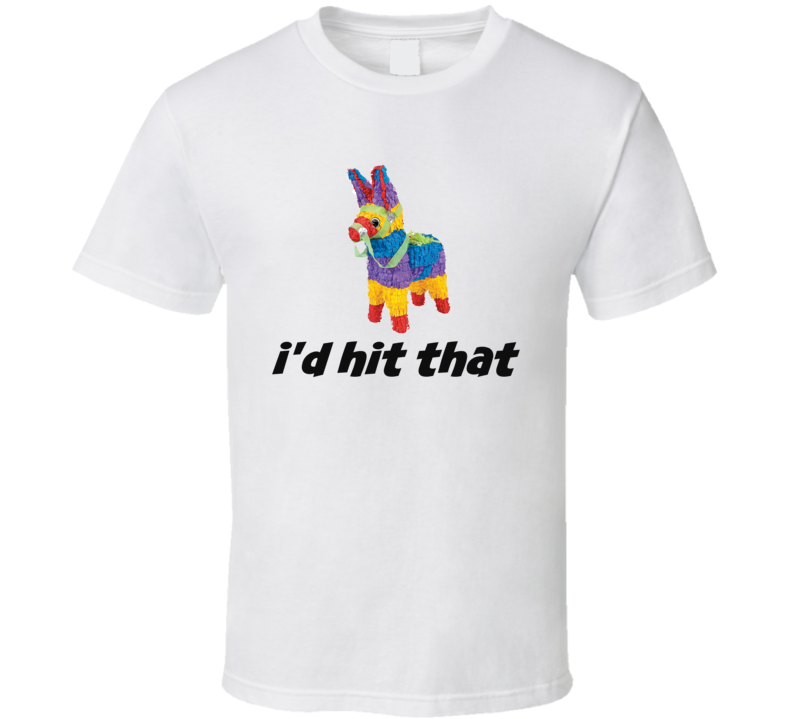 I'd Hit That Pinata Funny Novelty T-Shirt Fun Party Gift Clothing