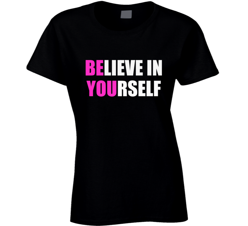 Believe In Yourself Ladies Fitted Novelty T-Shirt Unique Motivational Gift