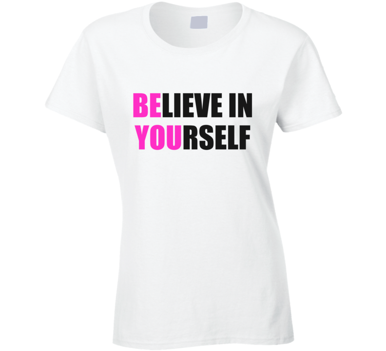 Believe In Yourself Ladies Fitted Novelty T-Shirt Motivational Gift