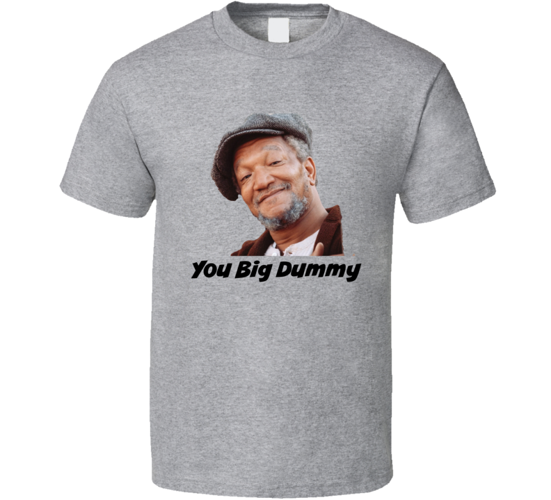 Sanford & Son You Big Dummy T-Shirt Redd Foxx TV Classic Funny Novelty Tee