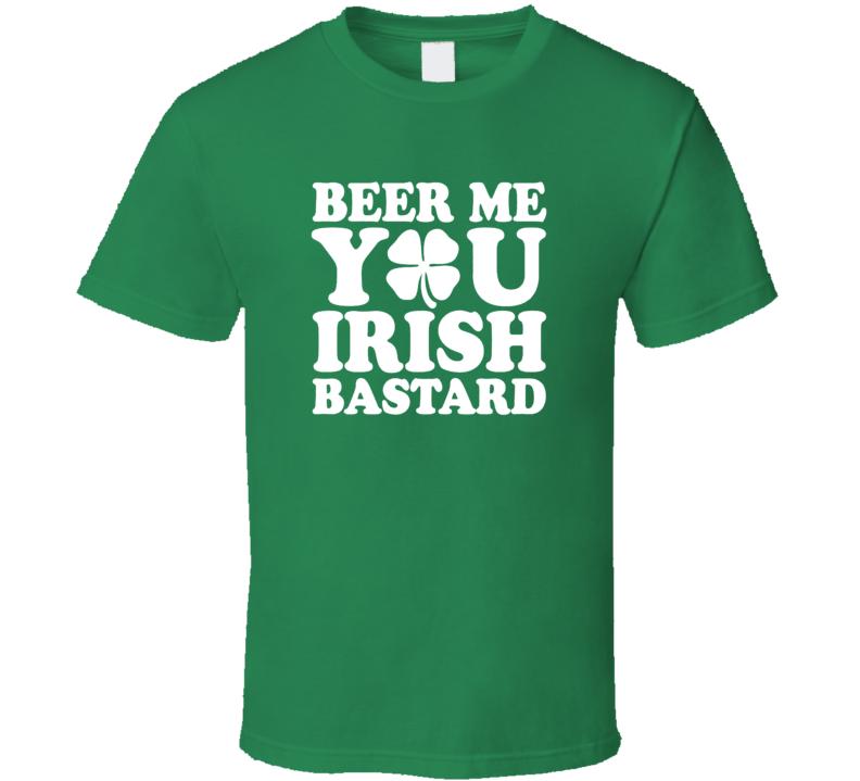 Beer Me You Irish Bastard St. Patrick's Paddy's T Shirt