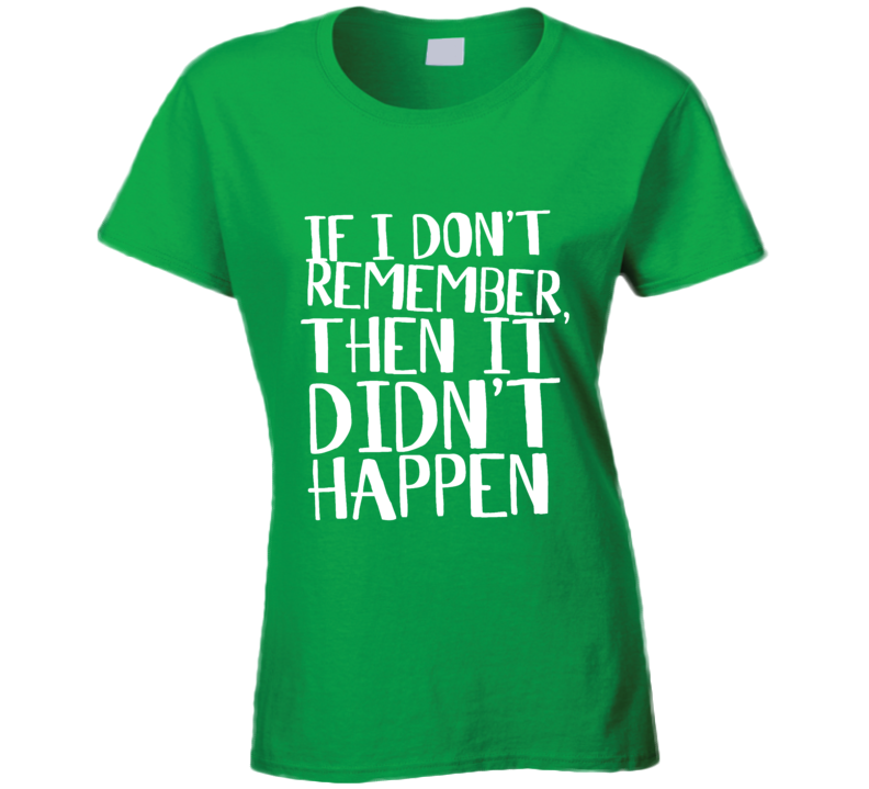 If I Don't Remember Funny St. Patrick's Day Paddy's T Shirt