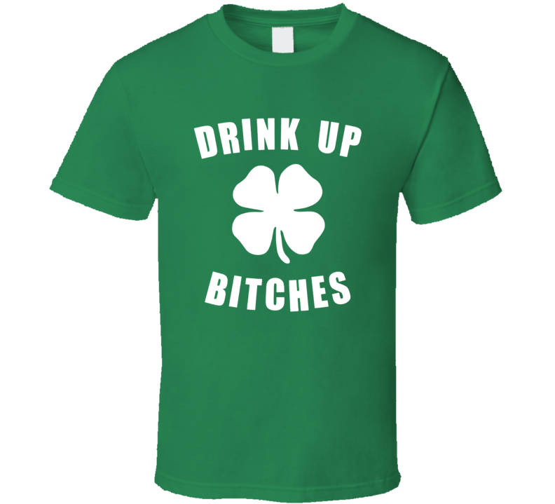 Drink Up Bitches St. Patrick's Day Paddy's T Shirt