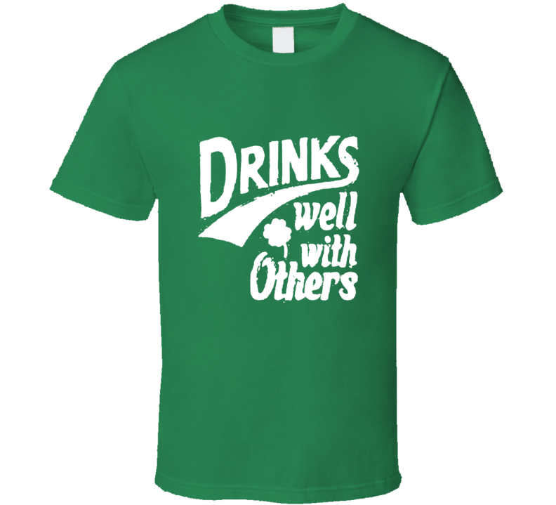 Drinks Well With Others Funny St. Patrick's Day Paddy's T Shirt