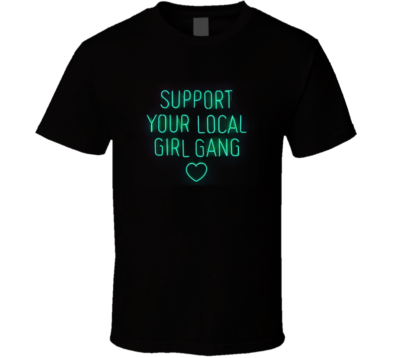 Support Your Local Girl Gang Neon Lights Tumblr T Shirt