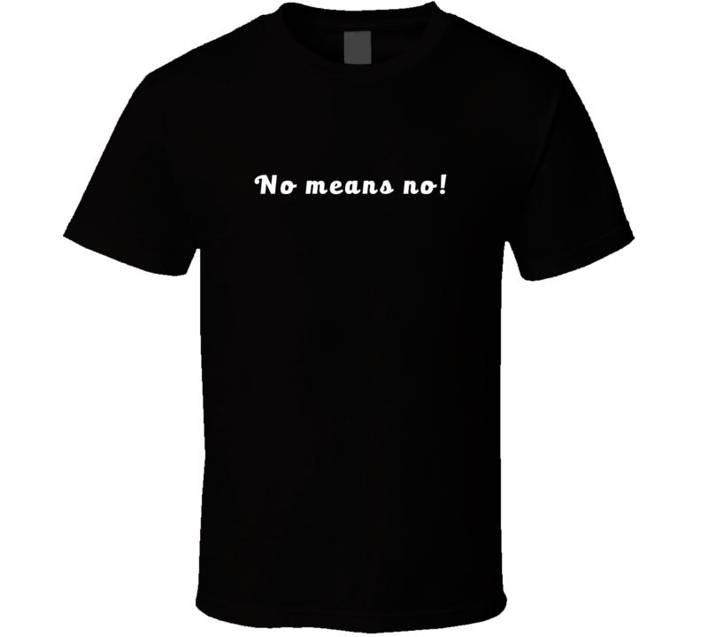 No means no! Feminist Feminism Equality T Shirt