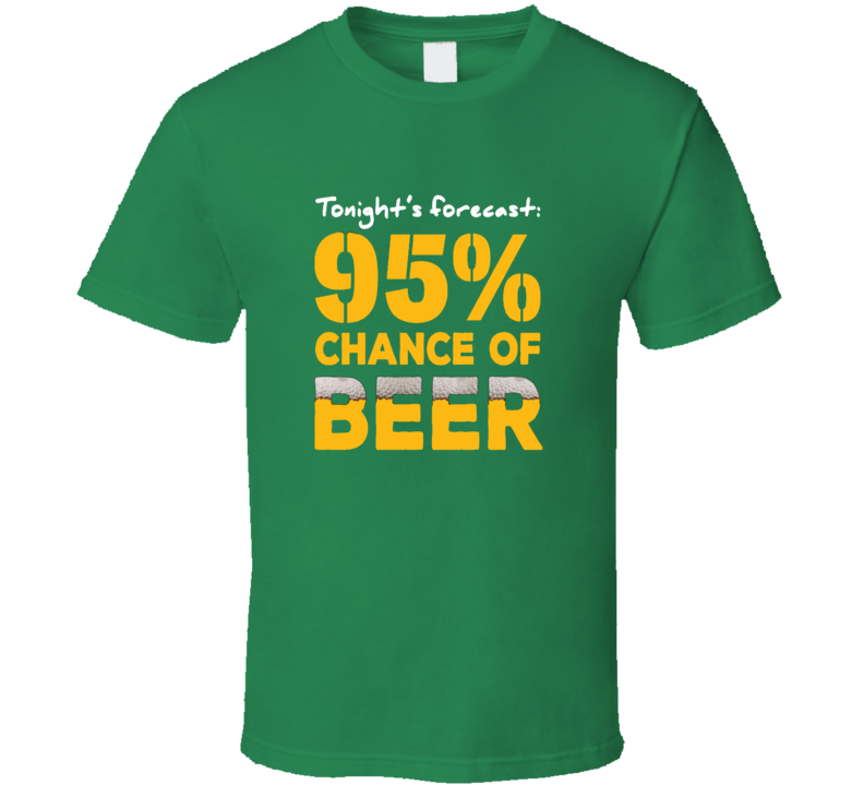 95% Chance of Beer St. Patrick's Day Drinking T Shirt
