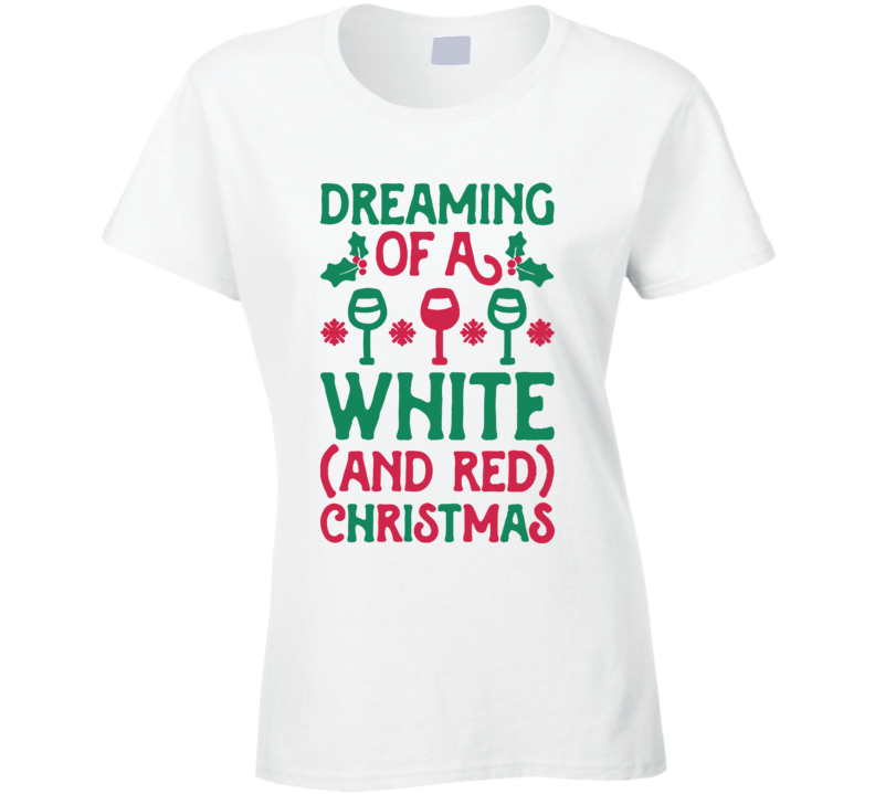 Dreaming of a White and Red Christmas Wine Funny Drinking T Shirt