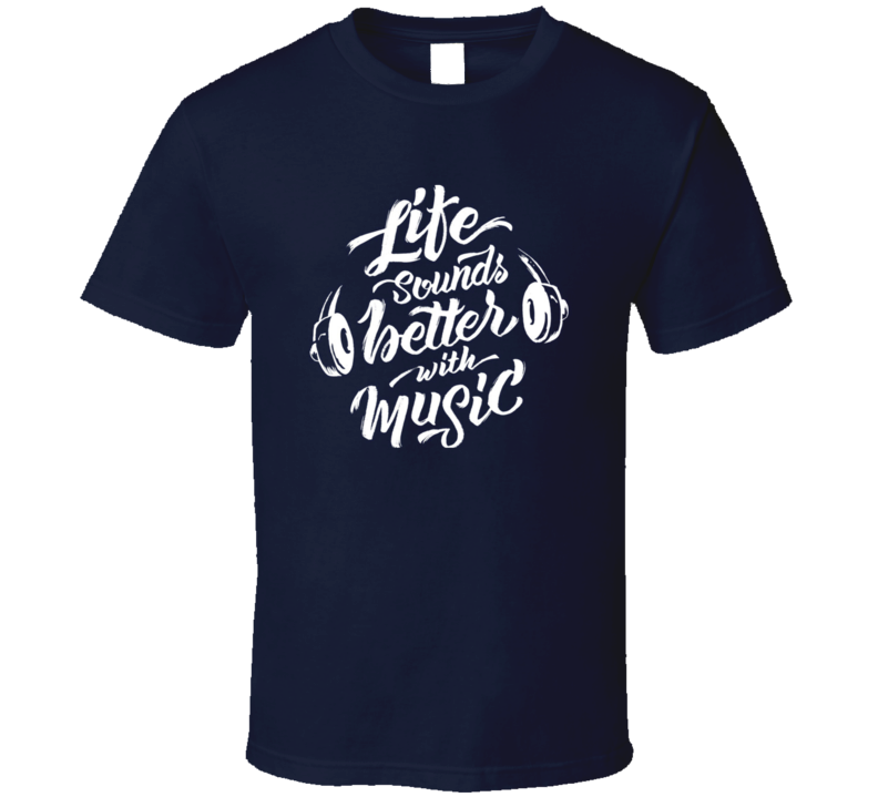Life Sounds Better With Music Lover Gift T Shirt