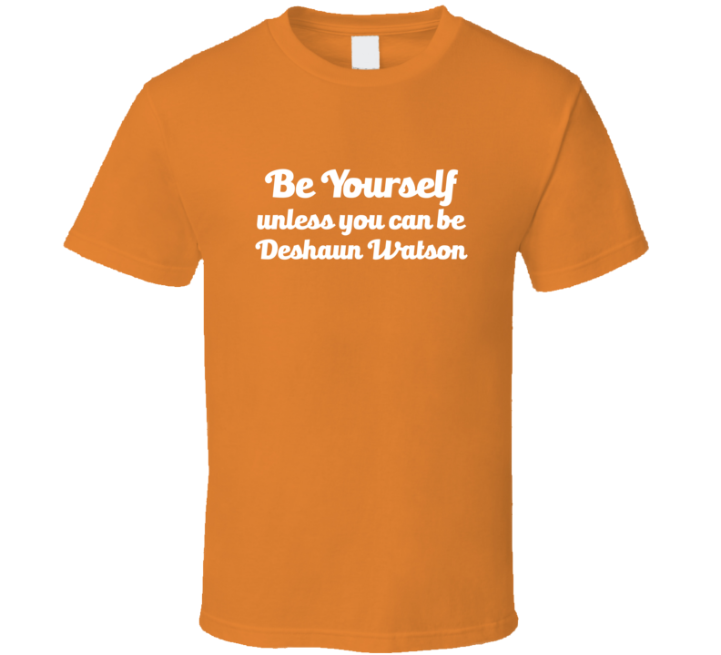 Be Yourself Unless You Can Be Deshaun Watson Tigers Football T Shirt