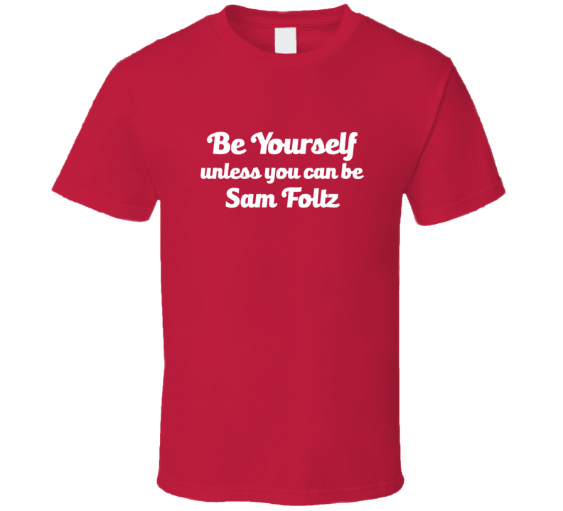 Be Yourself Unless You Can Be Sam Foltz Nebraska Football T Shirt