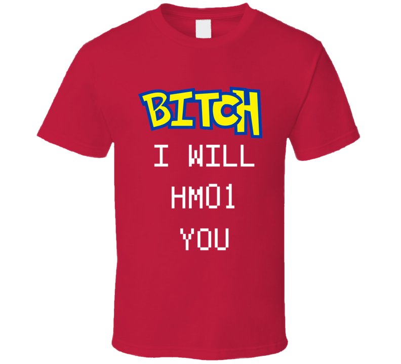 ff909773f Bitch I Will Cut You HM01 Pokemon Go Funny T Shirt