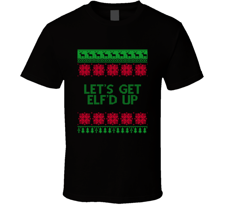 Let's Get Elf'd Up Funny Drinking Christmas Holiday T Shirt
