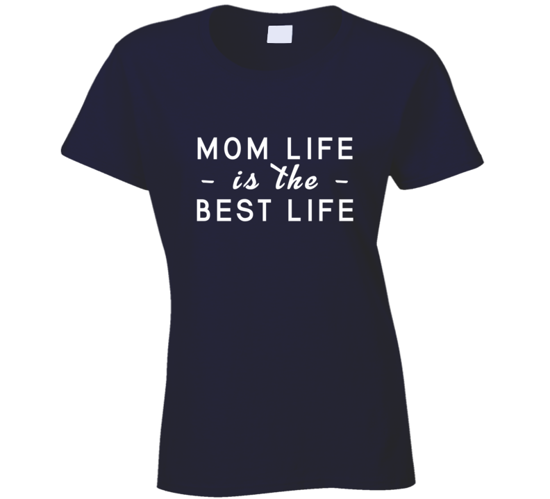 Mom Life Is The Best Life Family Mother Gift Idea T Shirt