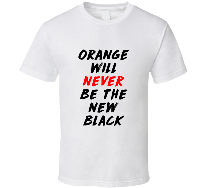 Orange Will Never Be The New Black Women's March Feminist Equality T Shirt