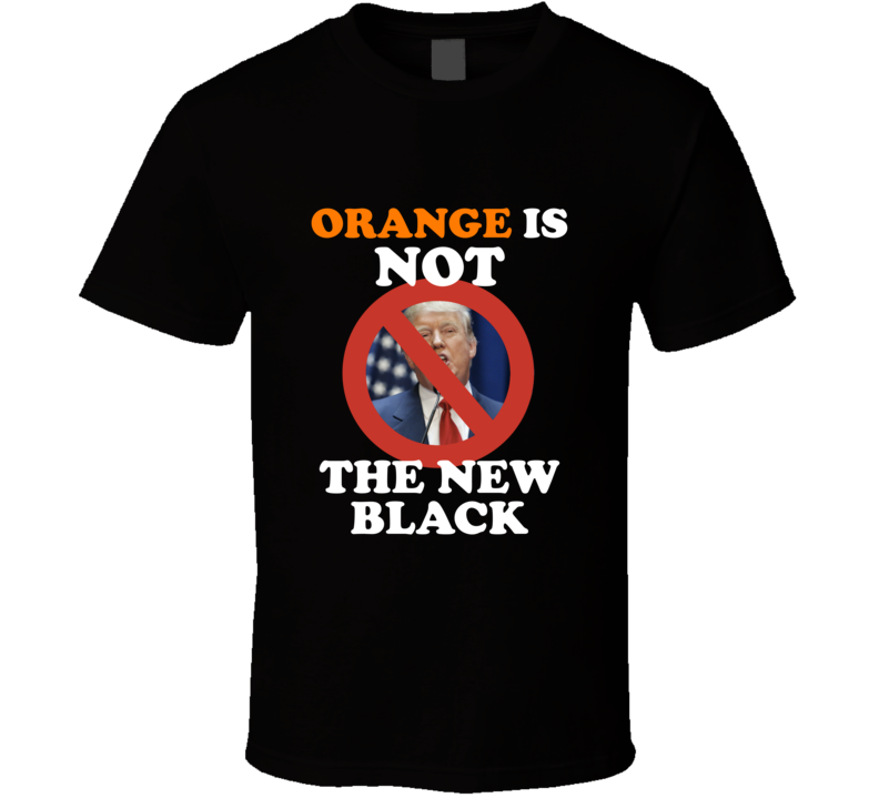 Orange Is Not The New Black Funny Election Women's March Feminist Equality T Shirt