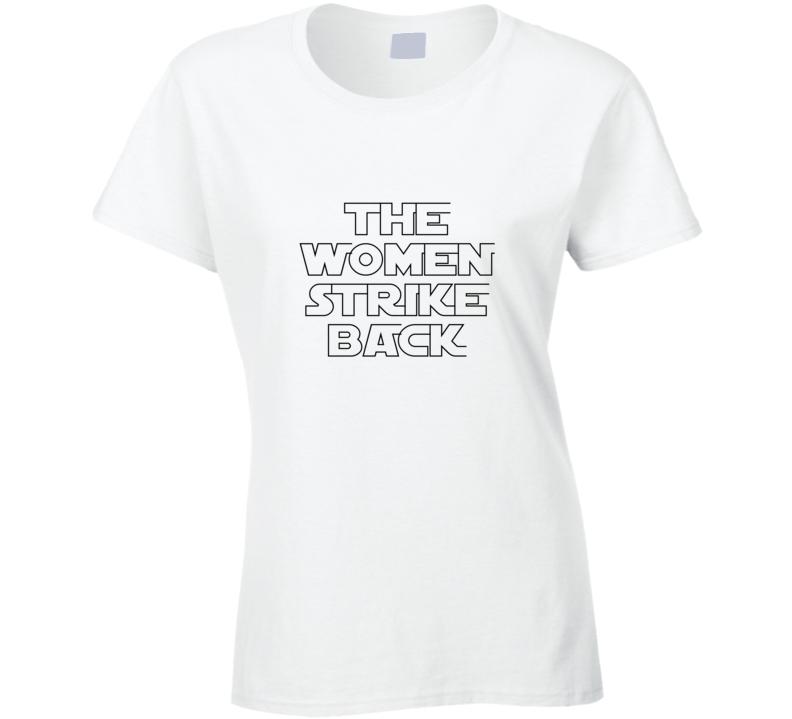 The Women Strike Back Women's March Feminist Equality T Shirt