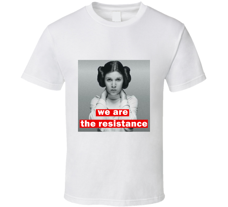 We Are The Resistance Carrie Fisher Leia Women's March Feminist Equality T Shirt