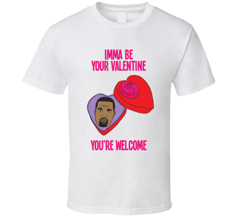 Kanye Imma Be Your Valentine Valentine's Day Love Funny T Shirt