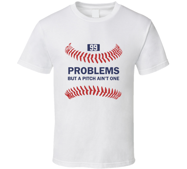 99 Problems But a Pitch Ain't One Baseball Funny Fan T Shirt