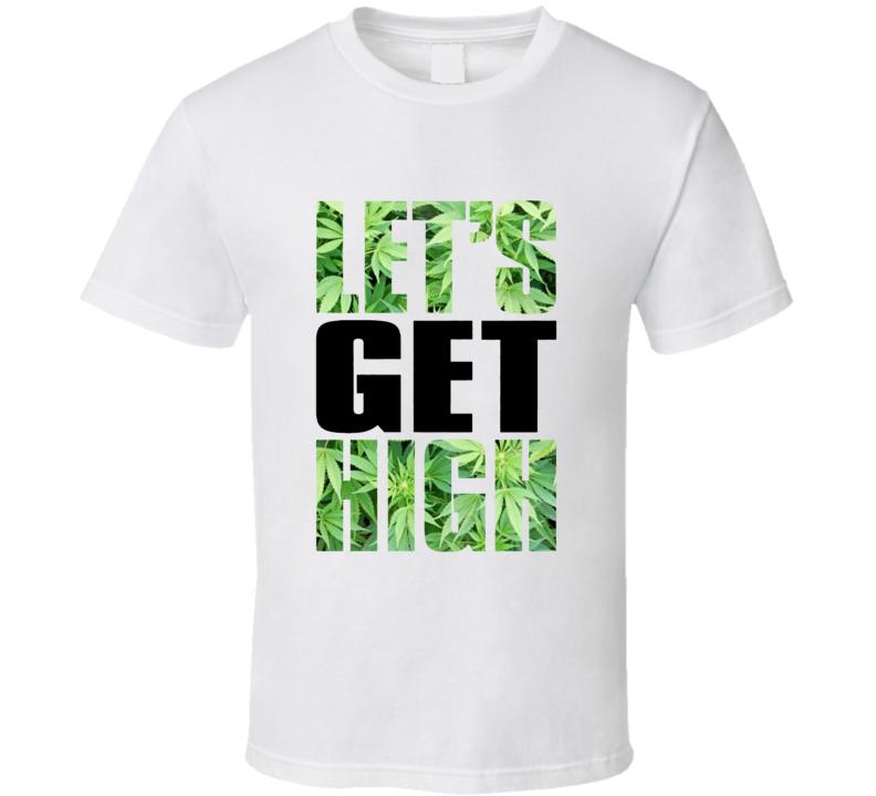 Let's Get High Go Green 420 Weed Stoner Marijuana Legalize Pot Leaf Gift T Shirt