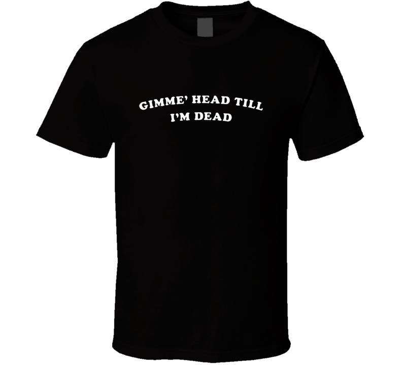 Gimme Head Till I'm Dead Revenge Of The Dead Movie Replica T Shirt