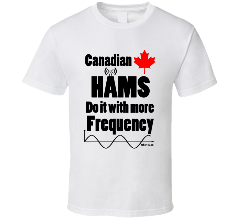 Canadian Hams Do It With More Frequency T Shirt