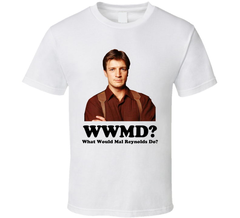 What Would Mal Reynolds Do Firefly Serenity T Shirt
