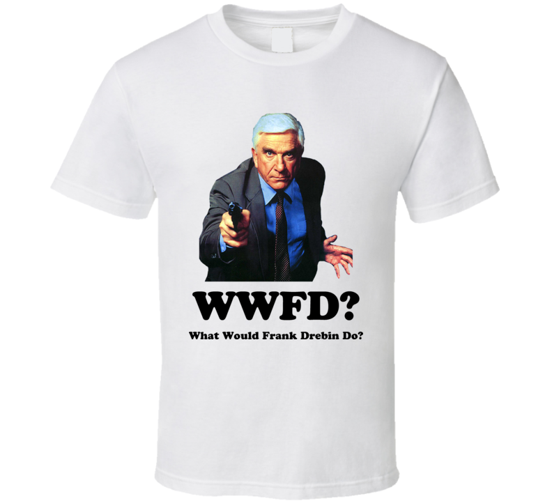 What Would Frank Drebin Do The Naked Gun T Shirt