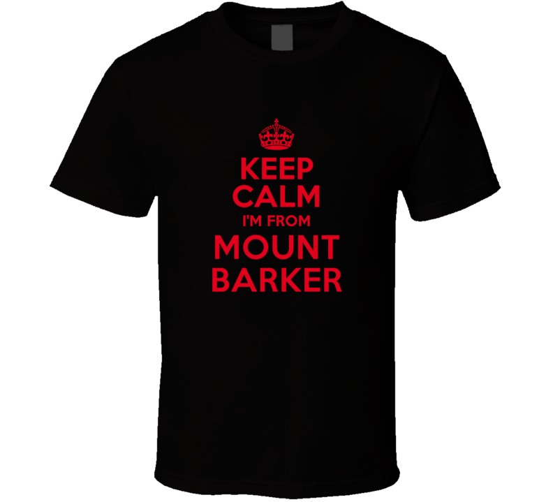 Keep Calm I'm From Mount Barker Australia Funny City T Shirt