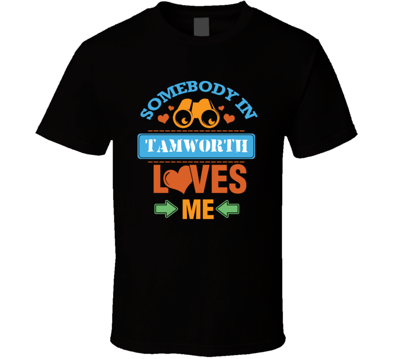 Somebody In Tamworth Australia Loves Me Funny Cool T Shirt