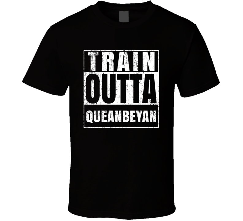 Train Outta Queanbeyan Australia City Straight Outta Parody Crossfit Boxing MMA T Shirt