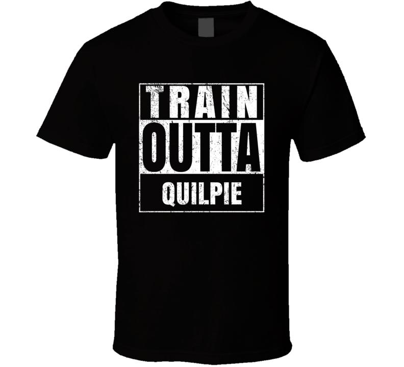 Train Outta Quilpie Australia City Straight Outta Parody Crossfit Boxing MMA T Shirt