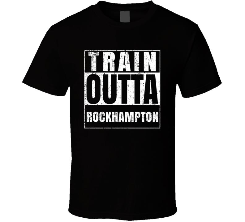 Train Outta Rockhampton Australia City Straight Outta Parody Crossfit Boxing MMA T Shirt