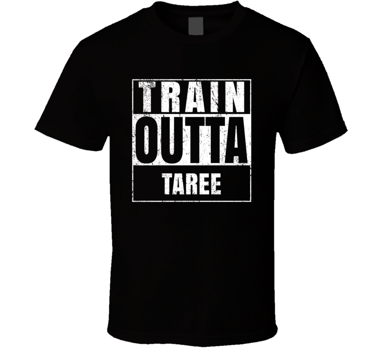 Train Outta Taree Australia City Straight Outta Parody Crossfit Boxing MMA T Shirt