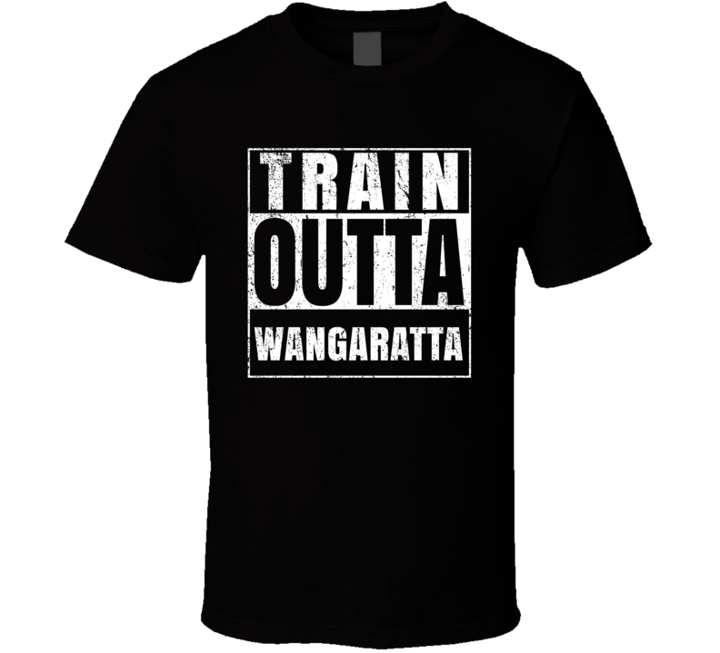 Train Outta Wangaratta Australia City Straight Outta Parody Crossfit Boxing MMA T Shirt