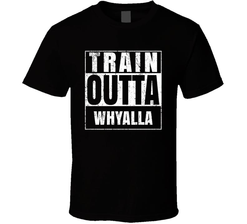 Train Outta Whyalla Australia City Straight Outta Parody Crossfit Boxing MMA T Shirt