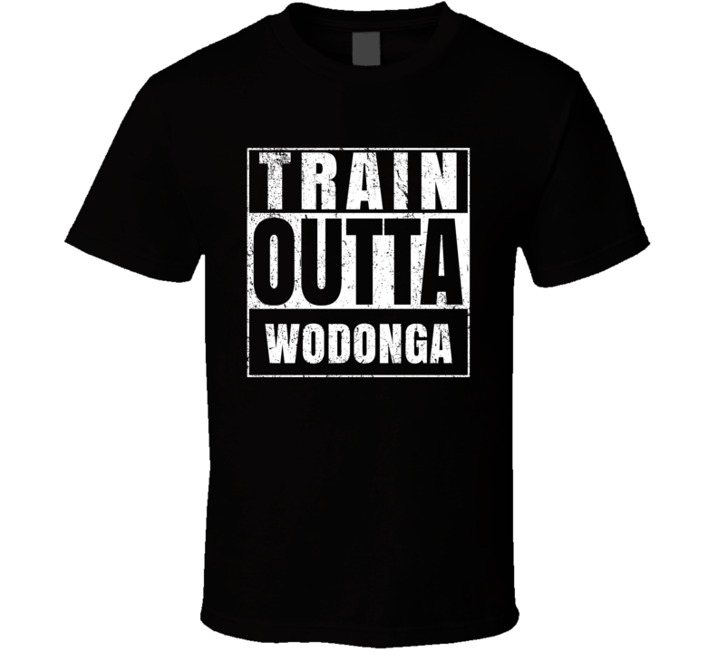 Train Outta Wodonga Australia City Straight Outta Parody Crossfit Boxing MMA T Shirt