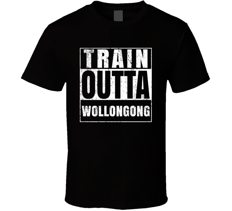 Train Outta Wollongong Australia City Straight Outta Parody Crossfit Boxing MMA T Shirt