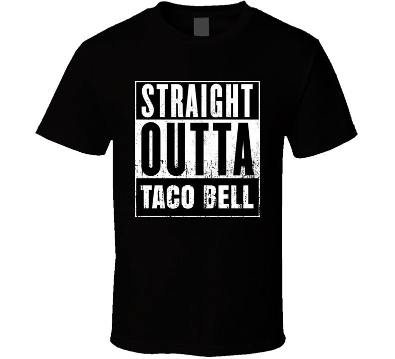 Straight Outta Taco Bell Movie and Fast Food Parody T Shirt