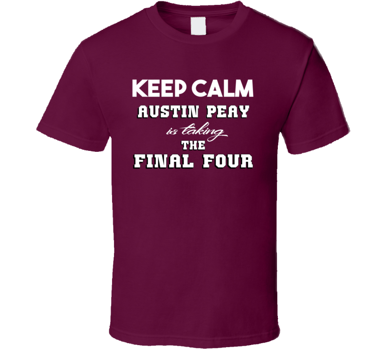 Keep Calm Austin Peay is Taking the Final Four Basketball Sports T shirt