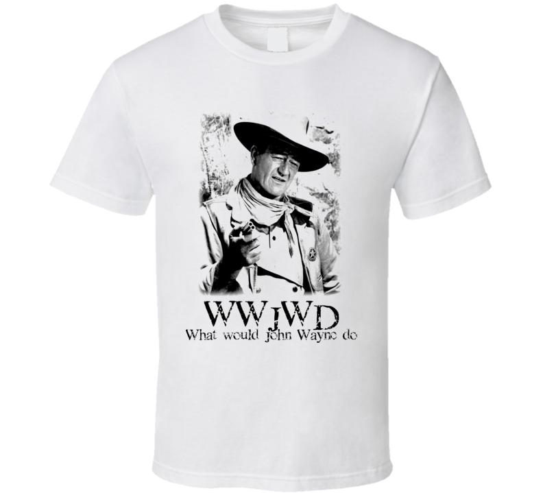 Wwjwd What Would John Wayne Do T Shirt