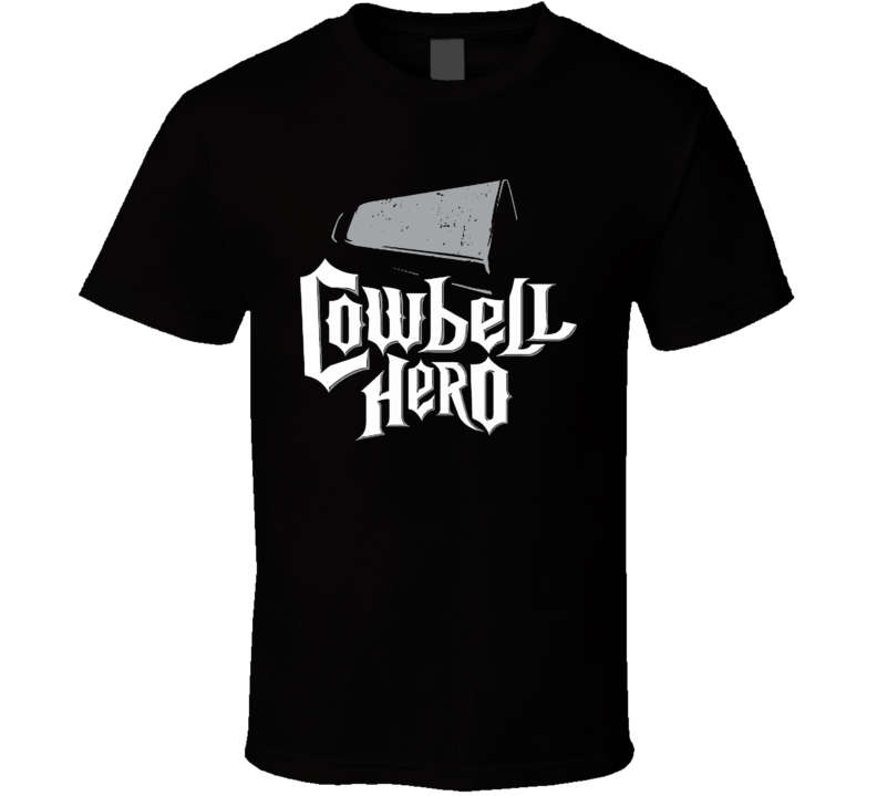 Cowbell Hero T Shirt