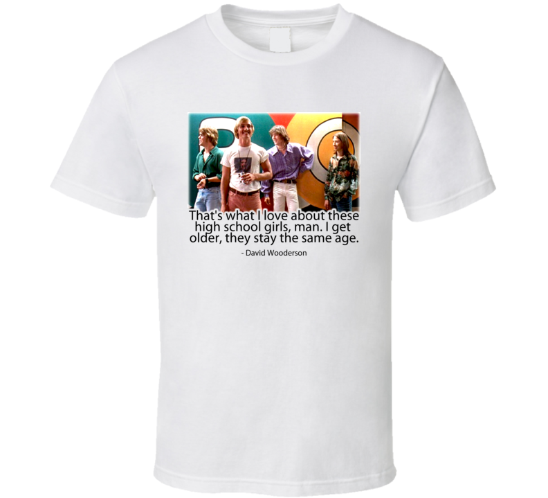 David Wooderson Dazed And Confused Quote T Shirt