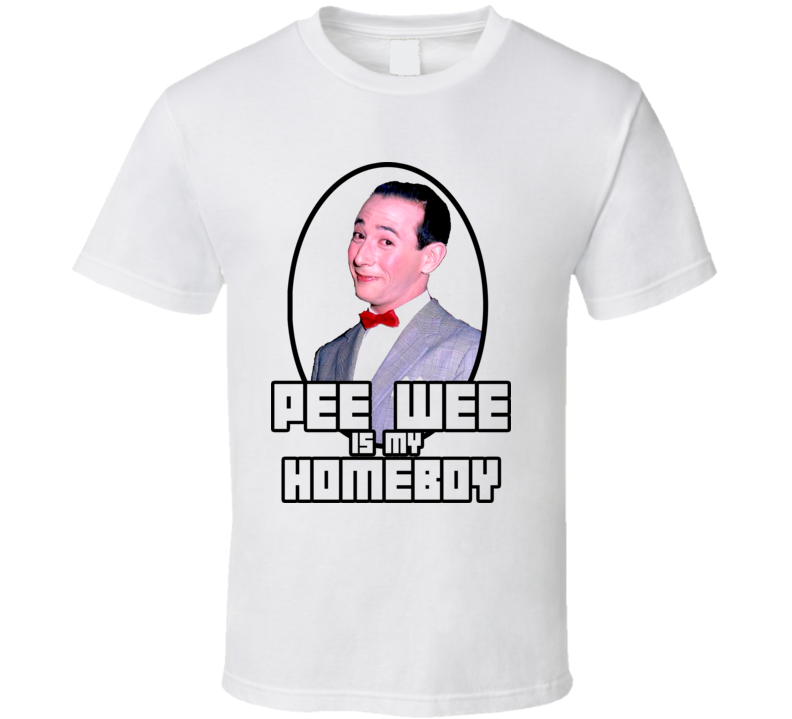 Pee Wee Herman Is My Homeboy T Shirt