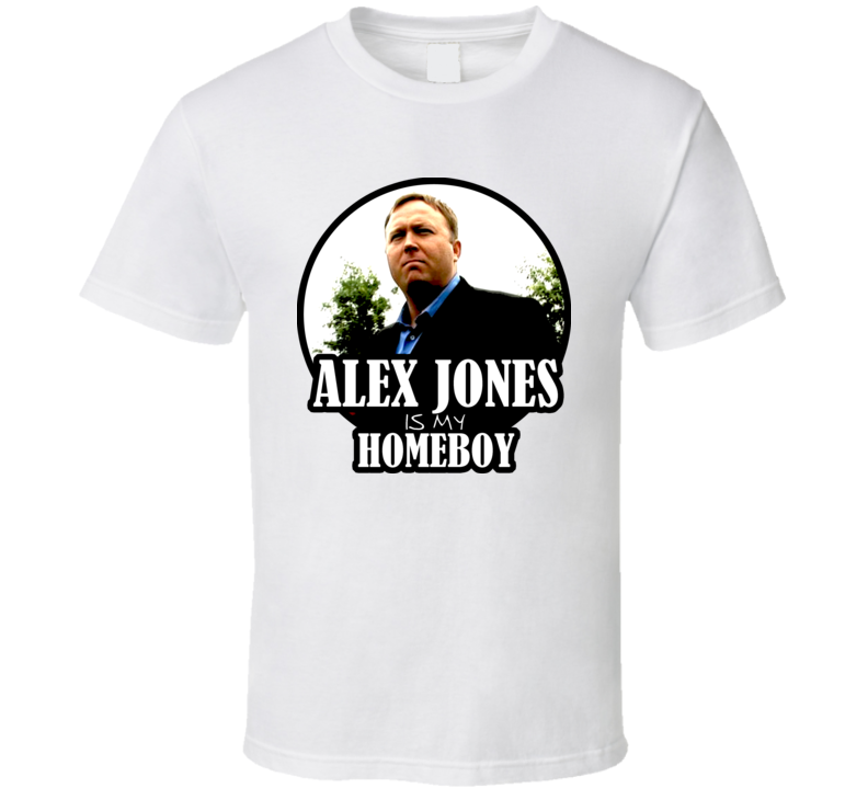 Alex Jones Is My Homeboy T Shirt